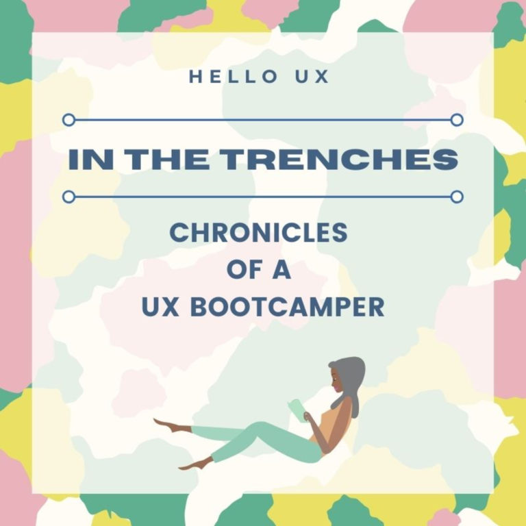 IN THE TRENCHES: Chronicles of a UX Bootcamper